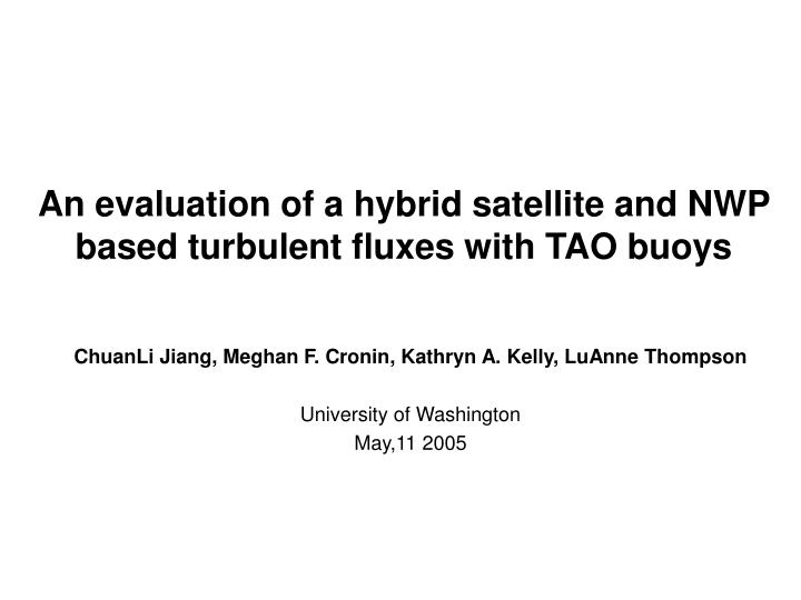 an evaluation of a hybrid satellite and nwp based turbulent fluxes with tao buoys n.