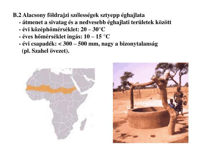 B.2 Alacsony földrajzi szélességek sztyepp éghajlata