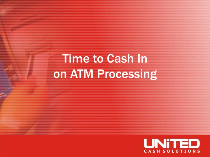 Time to cash in on atm processing