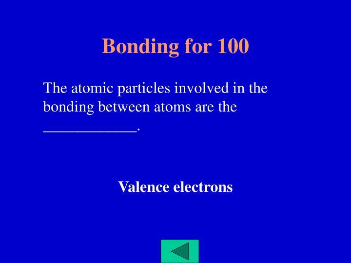 Bonding for 100