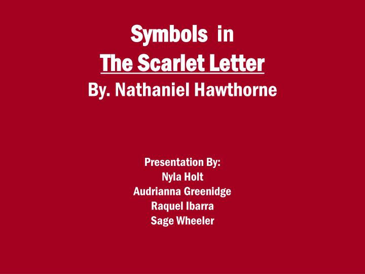 symbolism in nathaniel hawthorne s the scarlet Symbols, society and the individual hester prynne vs the puritan community a proposal and essay concering freudian and literary symbolism in nathaniel hawthorne's the scarlet letter.