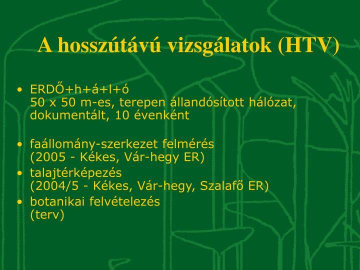 A hosszútávú vizsgálatok (HTV)