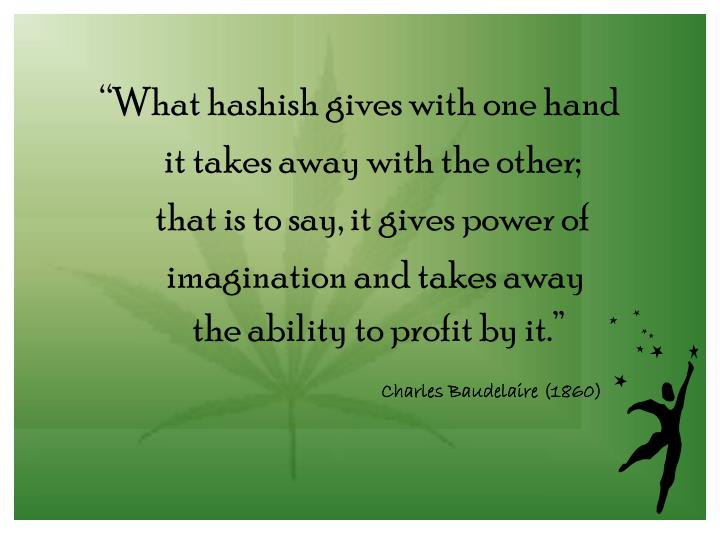 """What hashish gives with one hand"