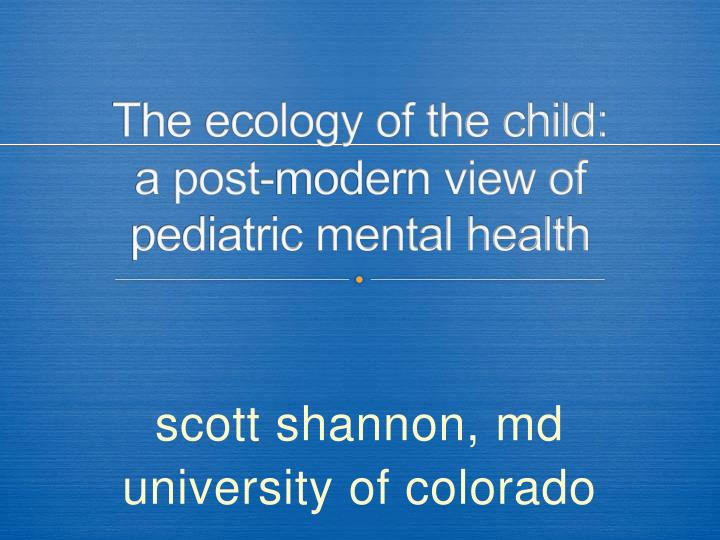 the ecology of the child a post modern view of pediatric mental health n.