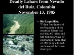 deadly lahars from nevado del ruiz colombia november 13 1985