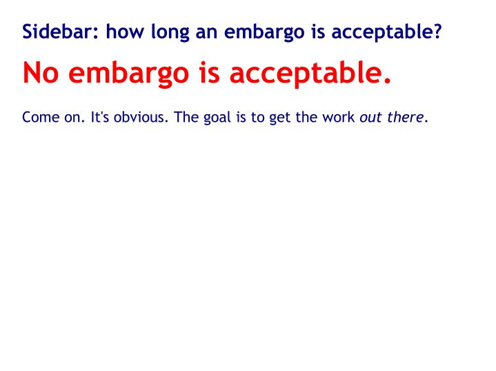 Sidebar: how long an embargo is acceptable?
