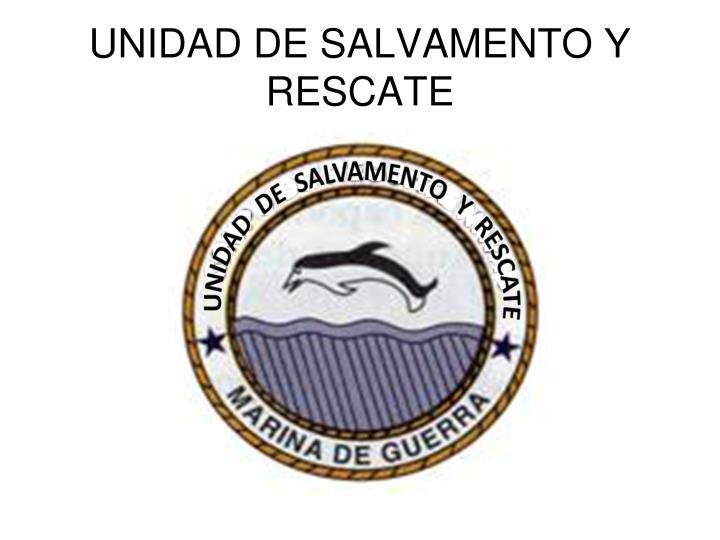 UNIDAD DE SALVAMENTO Y RESCATE