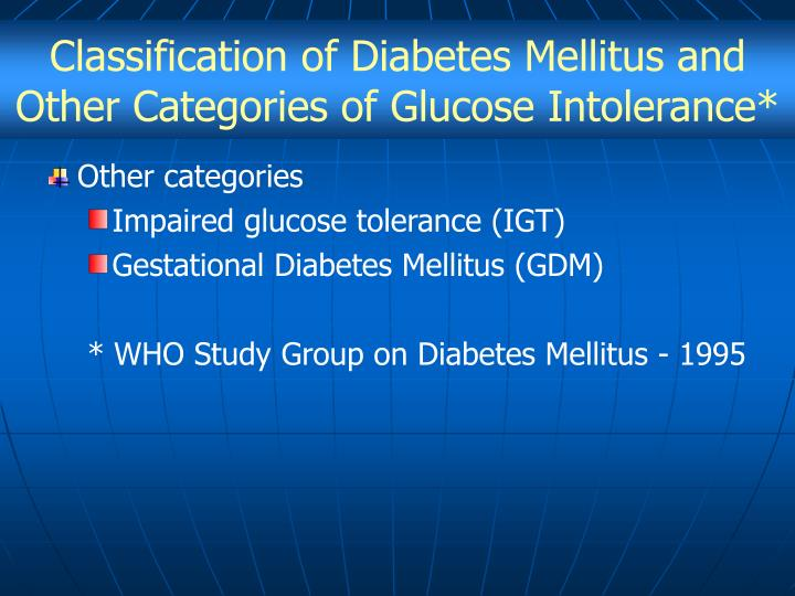 Classification of Diabetes Mellitus and Other Categories of Glucose Intolerance*