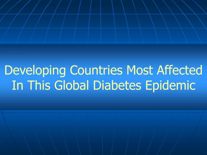 Developing Countries Most Affected In This Global Diabetes Epidemic
