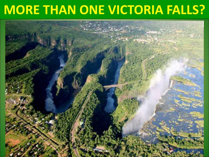 MORE THAN ONE VICTORIA FALLS?
