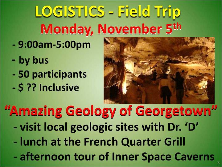 LOGISTICS - Field Trip