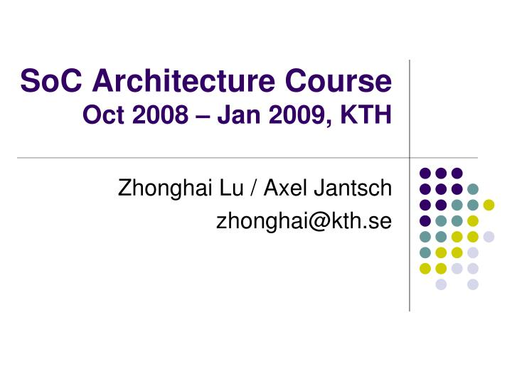 soc architecture course oct 2008 jan 2009 kth