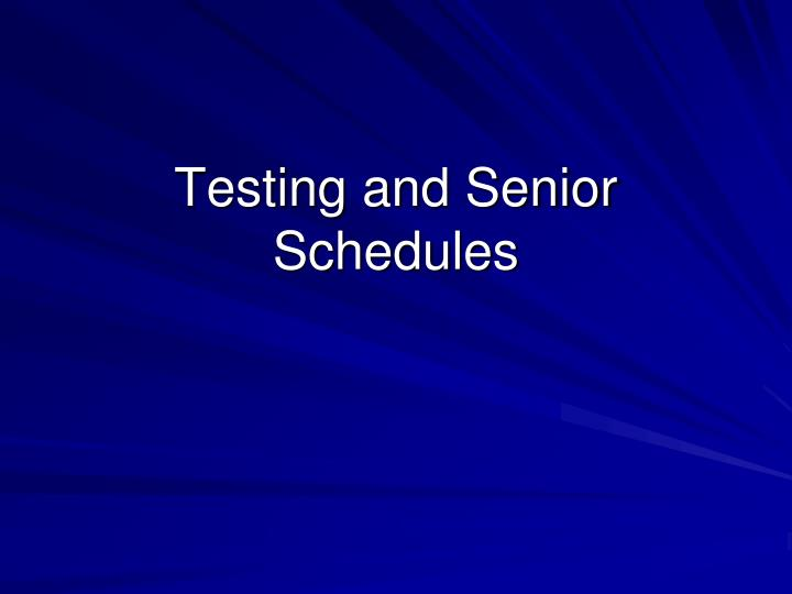testing and senior schedules n.