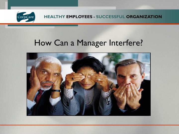 How Can a Manager Interfere?