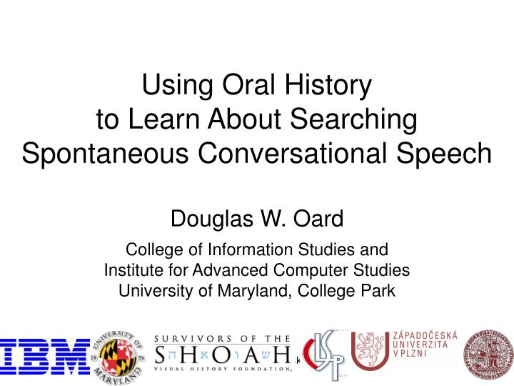 using oral history to learn about searching spontaneous conversational speech n.