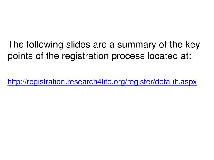 The following slides are a summary of the key points of the registration process located at: