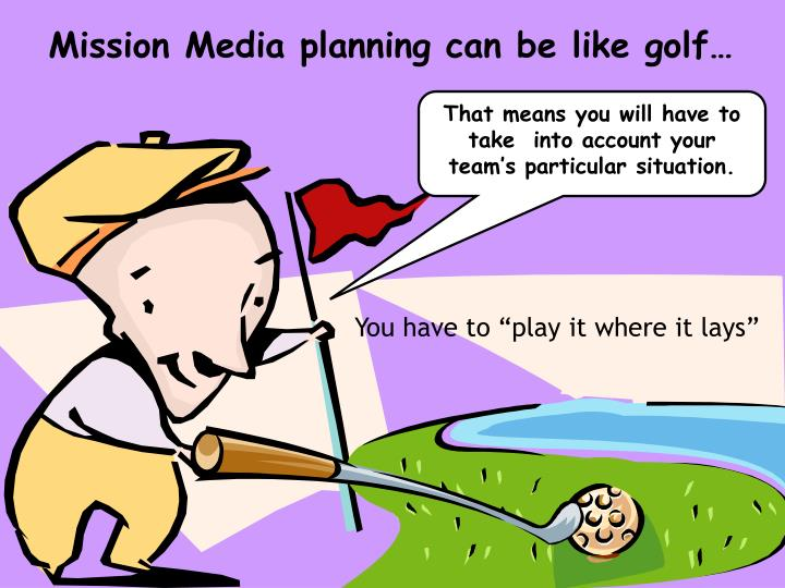 Mission Media planning can be like golf…