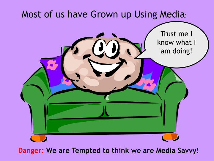 Most of us have Grown up Using Media