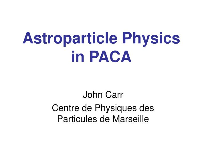 Astroparticle physics in paca