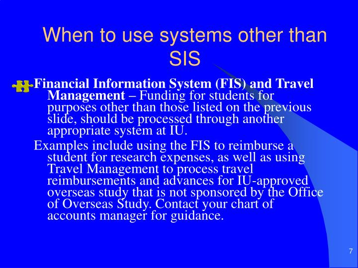 When to use systems other than SIS