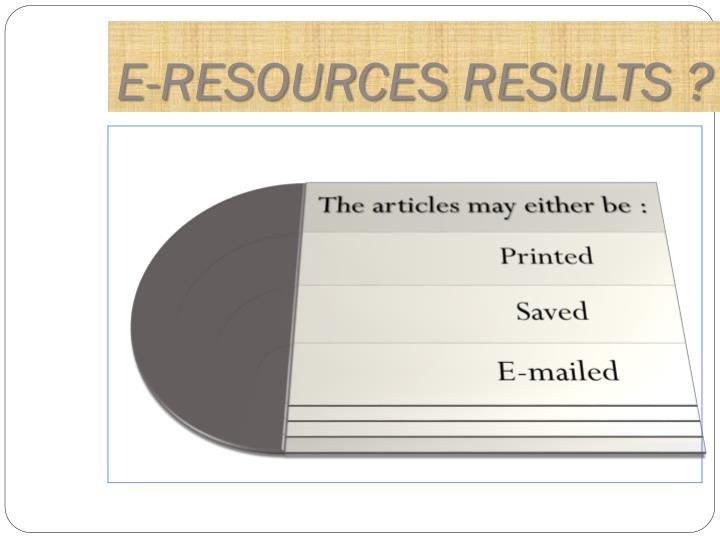 E-RESOURCES RESULTS ?