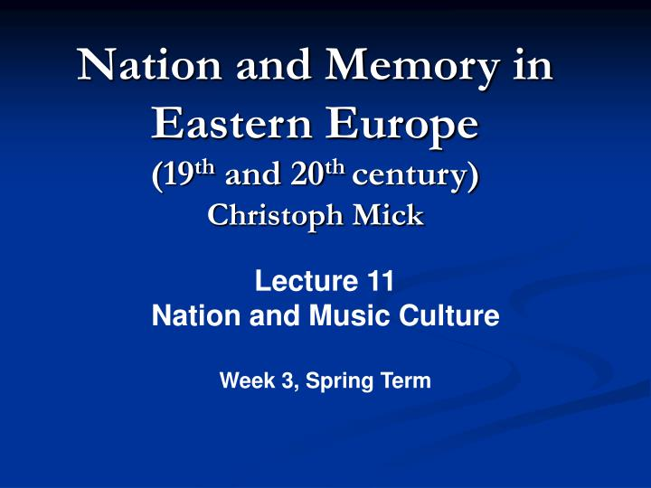 Ppt nation and memory in eastern europe 19 th and 20 th century nation and memory in eastern europe 19th and 20th centurychristoph mick toneelgroepblik Gallery