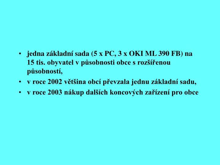 Jedna základní sada (5 x PC, 3 x OKI ML 390 FB) na 15 tis. obyvatel v působnosti obce s rozšíř...
