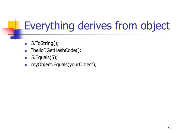 Everything derives from object
