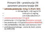 primarni gn proteinurija i ri parametri procene terpije gn