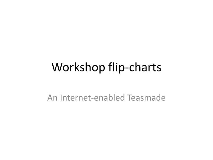 Workshop flip charts