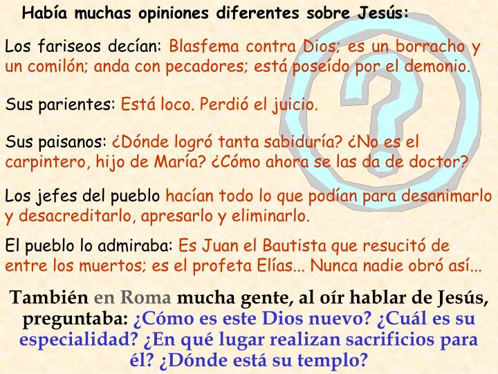 Hab a muchas opiniones diferentes sobre jes s