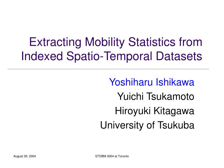 extracting mobility statistics from indexed spatio temporal datasets