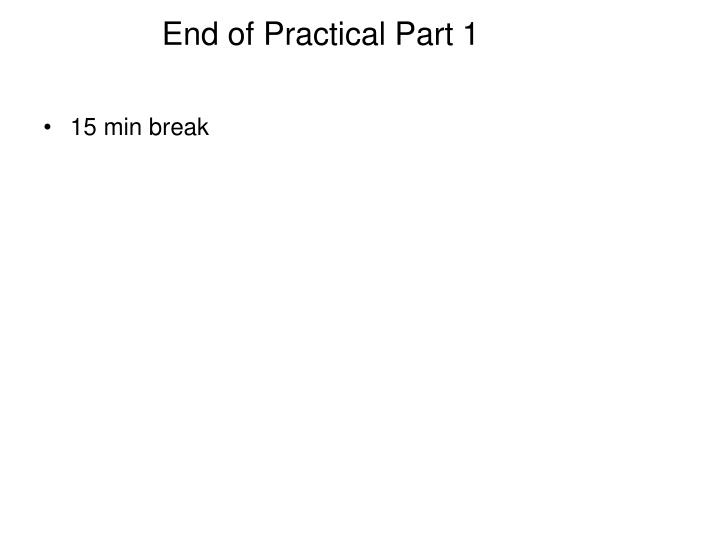 End of Practical Part 1