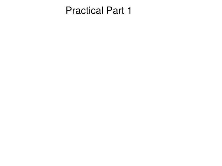 Practical Part 1