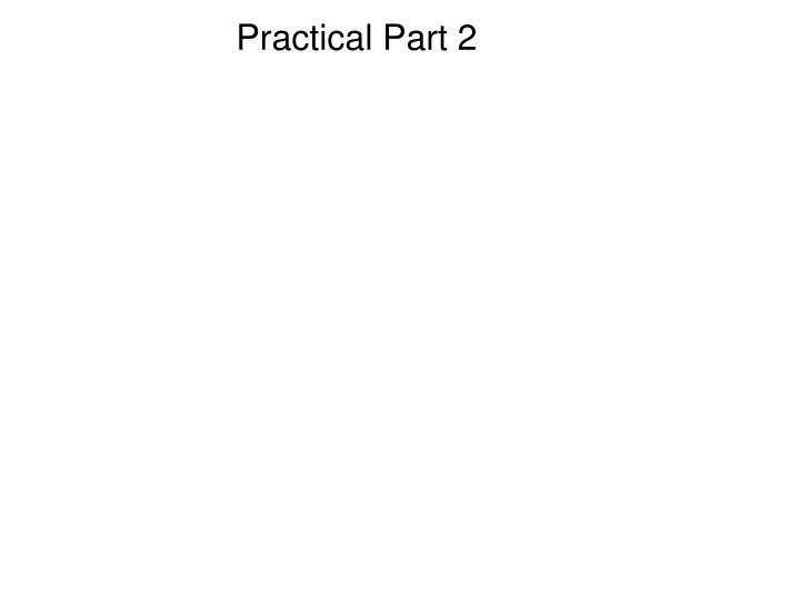 Practical Part 2