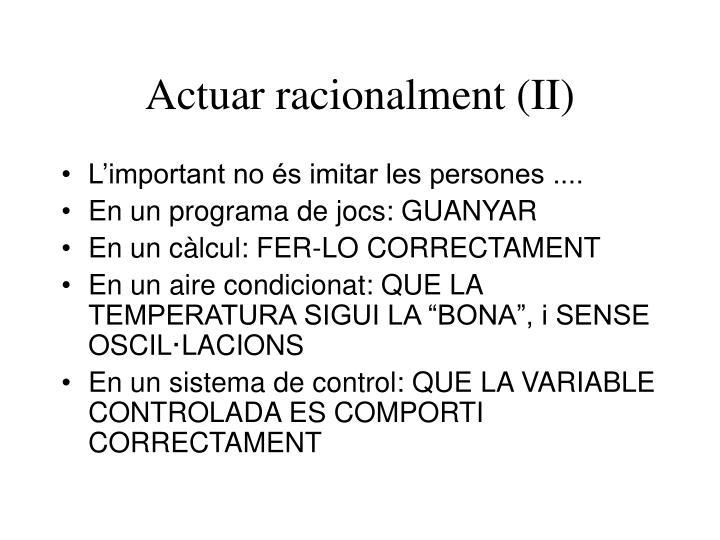 Actuar racionalment (II)