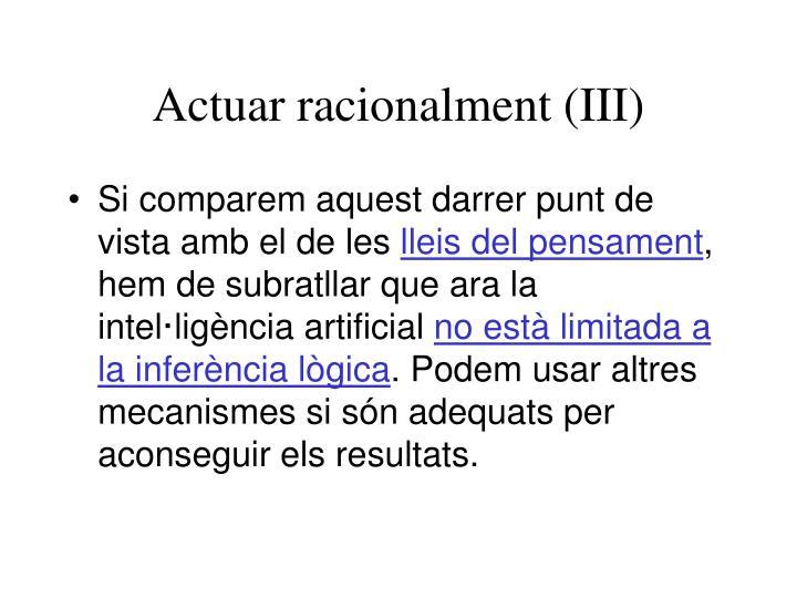 Actuar racionalment (III)