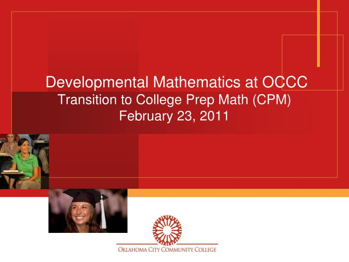 Developmental mathematics at occc transition to college prep math cpm february 23 2011
