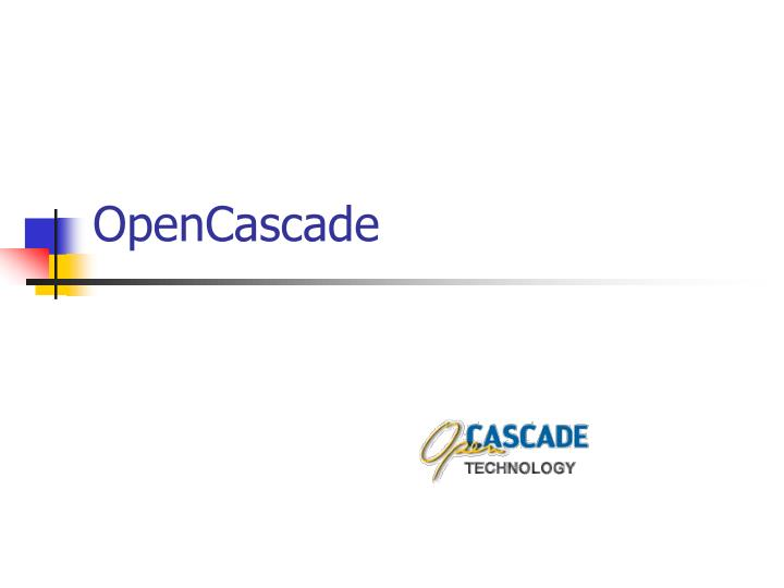 PPT - OpenCascade PowerPoint Presentation - ID:4484409
