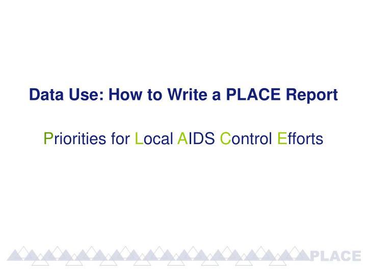 Data Use: How to Write a PLACE Report