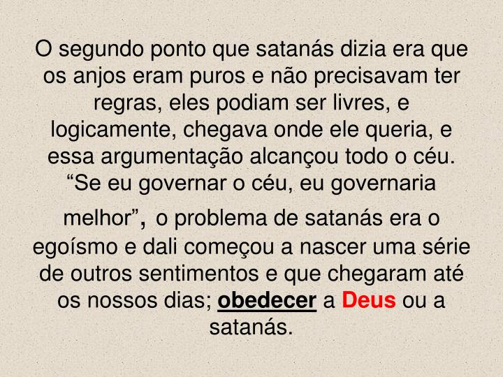 """O segundo ponto que satanás dizia era que os anjos eram puros e não precisavam ter regras, eles podiam ser livres, e logicamente, chegava onde ele queria, e essa argumentação alcançou todo o céu. """"Se eu governar o céu, eu governaria melhor"""""""