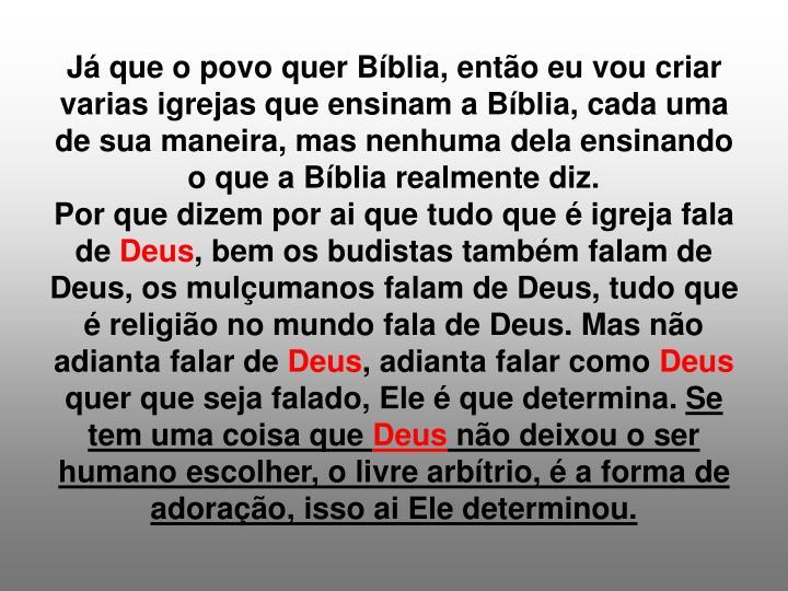 Já que o povo quer Bíblia, então eu vou criar varias igrejas que ensinam a Bíblia, cada uma de sua maneira, mas nenhuma dela ensinando o que a Bíblia realmente diz.