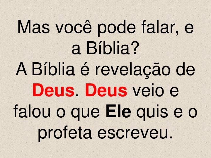 Mas você pode falar, e a Bíblia?