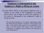 employer is subrogated to the employee s right to bring an action
