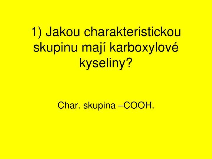 1 jakou charakteristickou skupinu maj karboxylov kyseliny