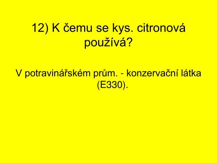 12) K čemu se kys. citronová používá?
