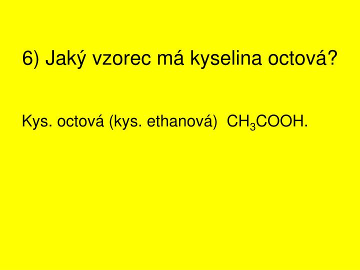 6) Jaký vzorec má kyselina octová?