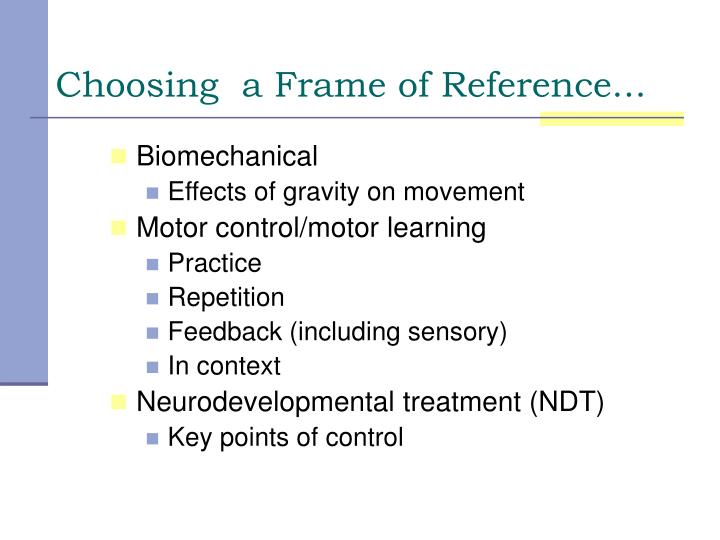 practice structures from motor learning Practice: therapists alter the amount, structure, and schedule of the practice to provide the appropriate degree of challenge verbal feedback : therapists pay attention to the form and the frequency of the feedback to promote cognitive effort and learning in addition to motor performance 5.