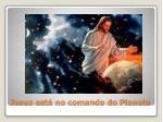 jesus est no comando do planeta