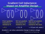 gradient coil inductance impact on amplifier design